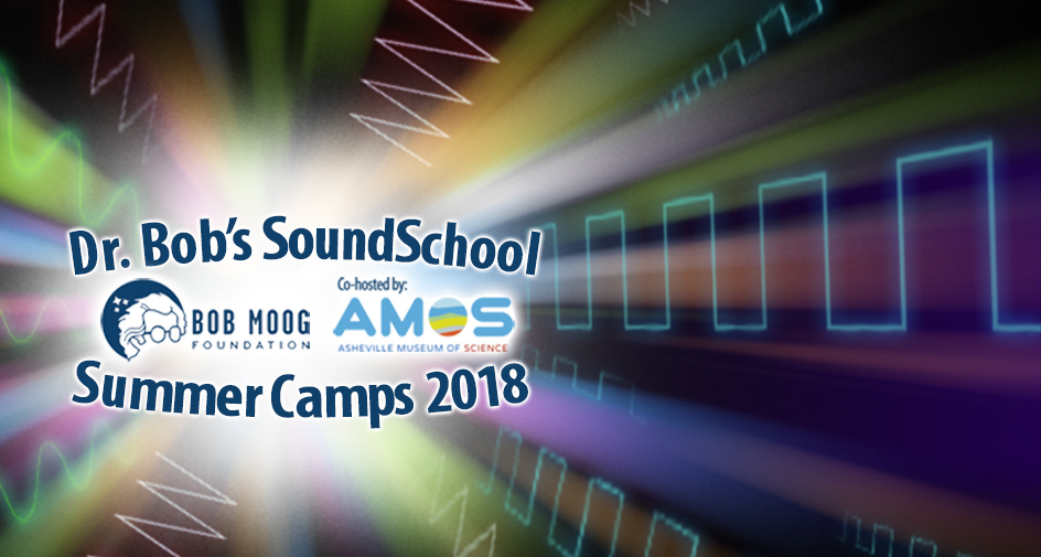 Dr. Bob's SoundSchool Summer Camps 2018: Inspiring Kids through Sound, Music, and the Moog Legacy!