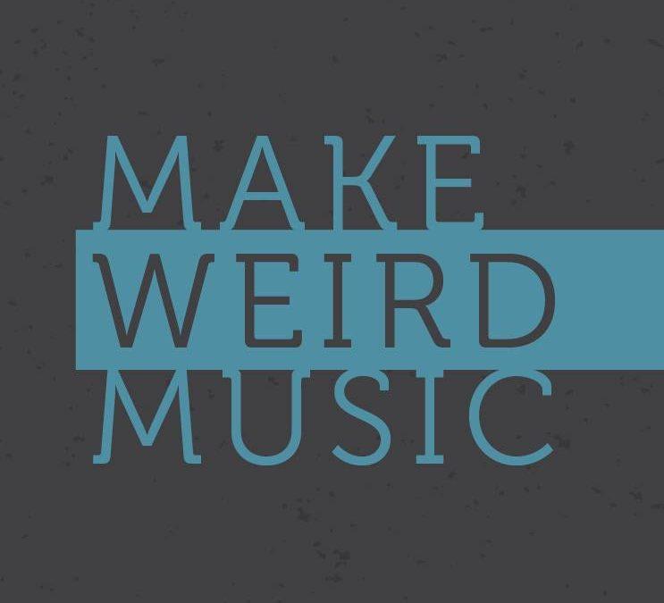 Make Weird Music | The Gear Spotlight